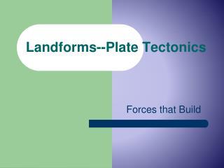 Landforms--Plate Tectonics