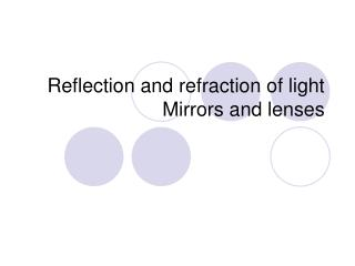 Reflection and refraction of light Mirrors and lenses