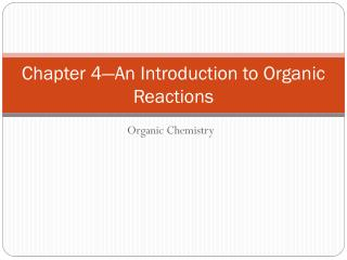 Chapter 4—An Introduction to Organic Reactions