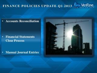 FINANCE POLICIES UPDATE Q1 2013