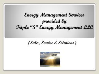 "Energy Management Services                           provided by  Triple ""S"" Energy Management LLC"