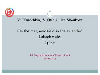 Yu. Kurochkin,  V. Otchik,  Dz. Shoukovy On the magnetic field in the extended  Lobachevsky Space
