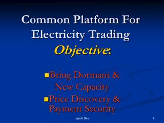 Common Platform For Electricity Trading Objective :