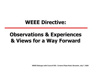 WEEE Directive:  Observations & Experiences  & Views for a Way Forward