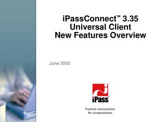 iPassConnect TM  3.35  Universal Client  New Features Overview