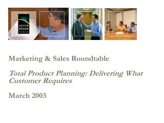 Marketing  Sales Roundtable  Total Product Planning: Delivering What Customer Requires  March 2003