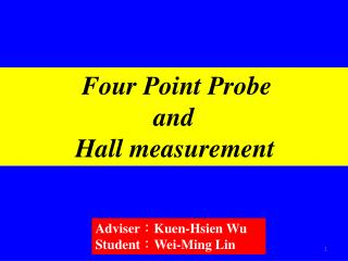 Four Point Probe and Hall measurement