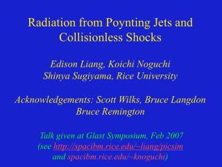 Radiation from Poynting Jets and Collisionless Shocks Edison Liang, Koichi Noguchi