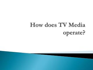 How does TV Media operate?