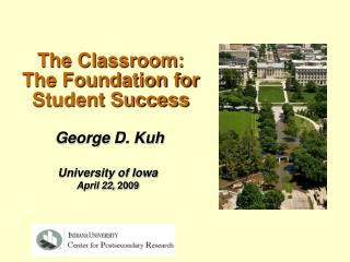 George D. Kuh University of Iowa April 22,  2009