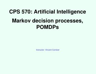 CPS 570: Artificial Intelligence Markov decision processes, POMDPs