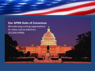 Our APRN State of Consensus  48 endorsing nursing organizations 55 states and jurisdictions