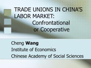 TRADE UNIONS IN CHINA'S LABOR MARKET: 						Confrontational  			      or Cooperative