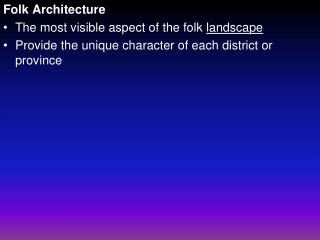 Folk Architecture The most visible aspect of the folk  landscape