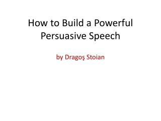 How to Build a Powerful Persuasive Speech