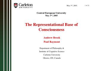 Central European University May 3 rd , 2005 The Representational Base of Consciousness