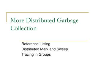 More Distributed Garbage Collection