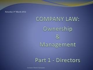 COMPANY LAW: Ownership &  Management Part 1 - Directors