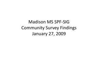 Madison MS SPF-SIG Community Survey Findings January 27, 2009