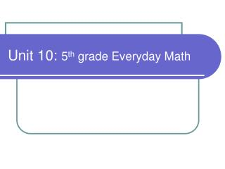 Unit 10:  5 th  grade Everyday Math