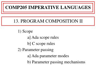 1) Scope 		a] Ada scope rules 		b] C scope rules 2) Parameter passing  		a] Ada parameter modes