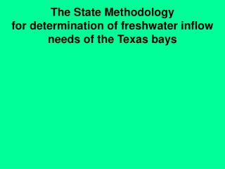 The State Methodology for determination of freshwater inflow needs of the Texas bays