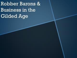 Robber Barons & Business in the Gilded Age