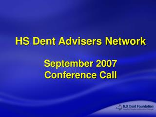 HS Dent Advisers Network September 2007 Conference Call
