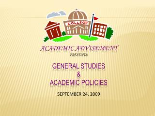Academic Advisement presents: General Studies  & Academic Policies September 24, 2009
