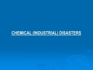 CHEMICAL (INDUSTRIAL) DISASTERS