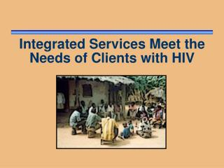 Integrated Services Meet the Needs of Clients with HIV