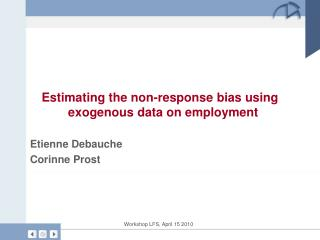 Estimating the non-response bias using exogenous data on employment Etienne Debauche Corinne Prost