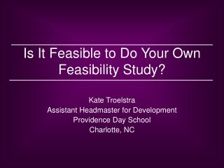 Is It Feasible to Do Your Own Feasibility Study?