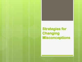 Strategies for Changing Misconceptions