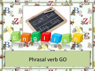 Phrasal verb GO