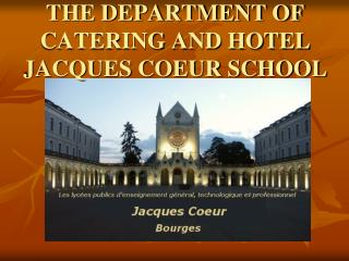 THE DEPARTMENT OF CATERING AND HOTEL JACQUES COEUR SCHOOL