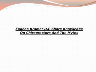 Eugene Kramer D.C Share Knowledge On Chiropractors And The M