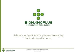 Polymeric nanoparticles  in  drug delivery :  overcoming  barriers to reach the  market