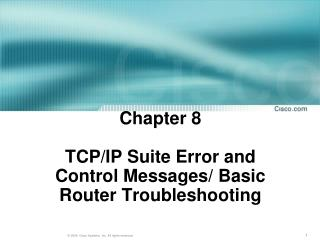 Chapter 8 TCP/IP Suite Error and  Control Messages/ Basic Router Troubleshooting