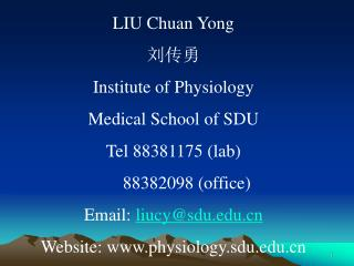 LIU Chuan Yong  刘传勇 Institute of Physiology Medical School of SDU Tel 88381175 (lab)        88382098 (office) Emai