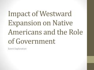 Impact of Westward Expansion on Native Americans and the Role of Government