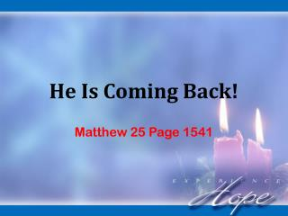 He Is Coming Back!