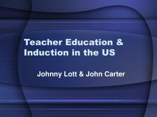 Teacher Education & Induction in the US