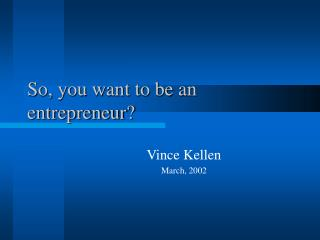 So, you want to be an entrepreneur?