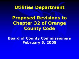 Utilities Department Proposed Revisions to Chapter 32 of Orange County Code