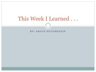 This Week I Learned . . .