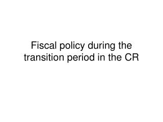 Fiscal policy during the transition period in the CR