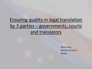 Ensuring quality in legal translation by 3 parties – governments, courts and translators