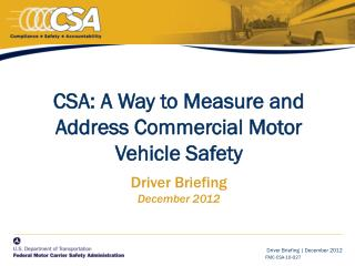 CSA: A Way to Measure and Address Commercial Motor Vehicle Safety Driver Briefing December 2012