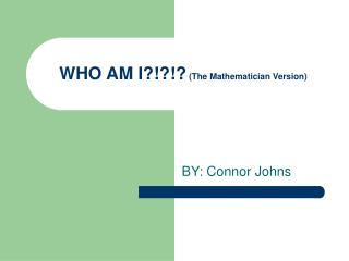 WHO AM I?!?!?  (The Mathematician Version)